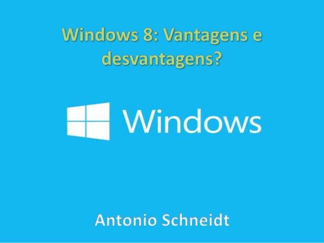 Windows 8 : Vantagens e desvantagens
